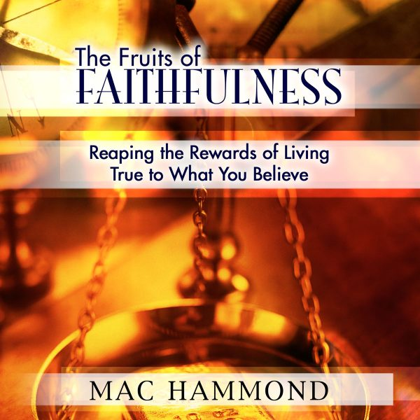 The Fruits of Faithfulness by Mac Hammond