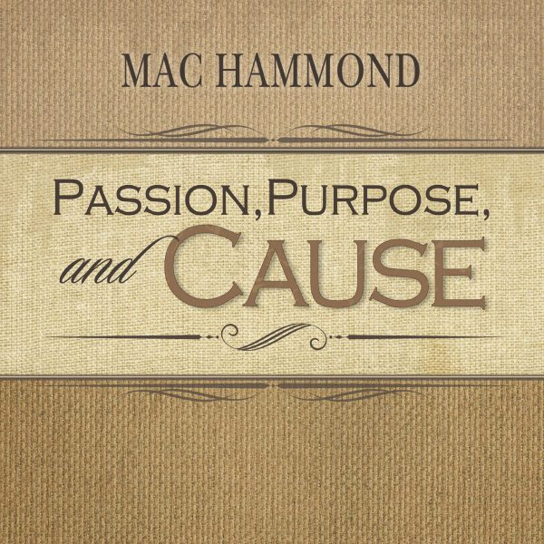 Passion, Purpose, and Cause by Mac Hammond