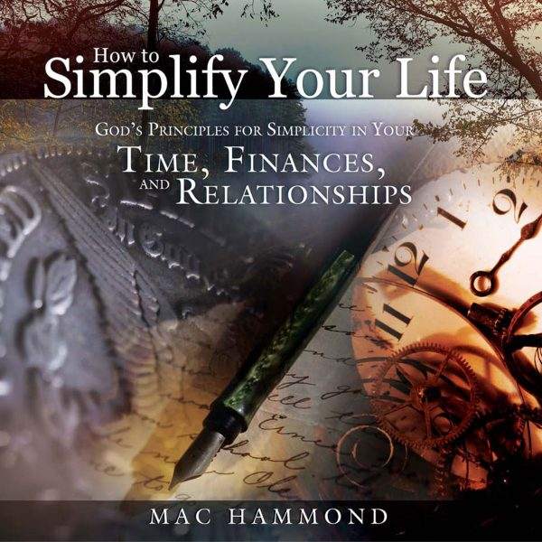 How to Simplify Your Life by Mac Hammond