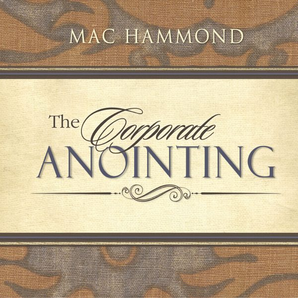 The Corporate Anointing by Mac Hammond