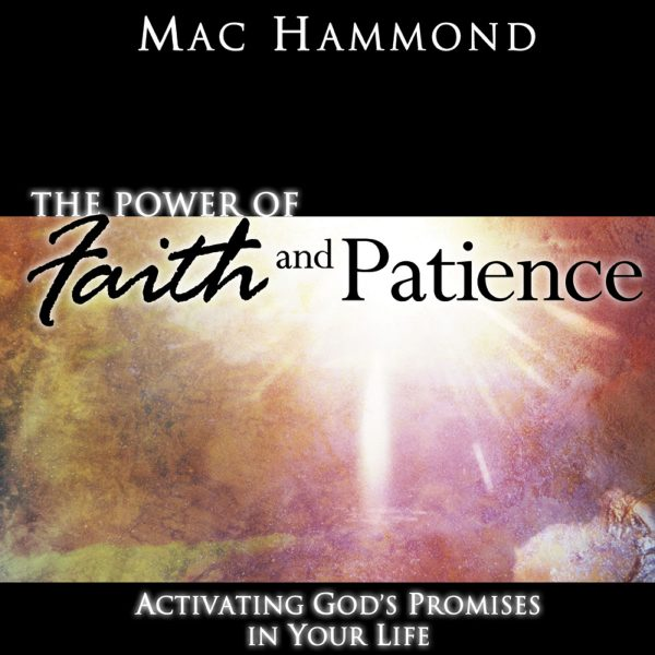 The Power of Faith and Patience by Mac Hammond