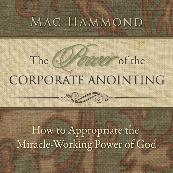 The Power of the Corporate Anointing by Mac Hammond