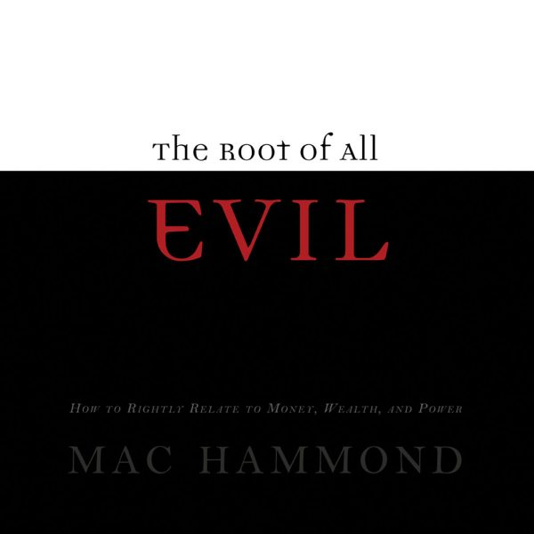 The Root of All Evil by Mac Hammond