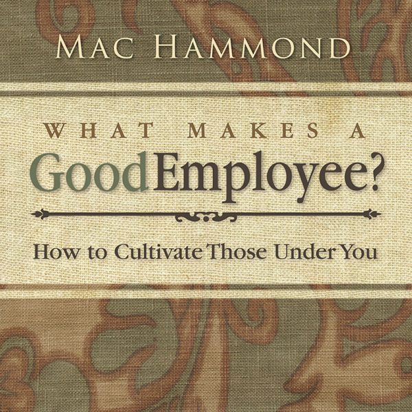 What Makes A Good Employee? By Mac Hammond
