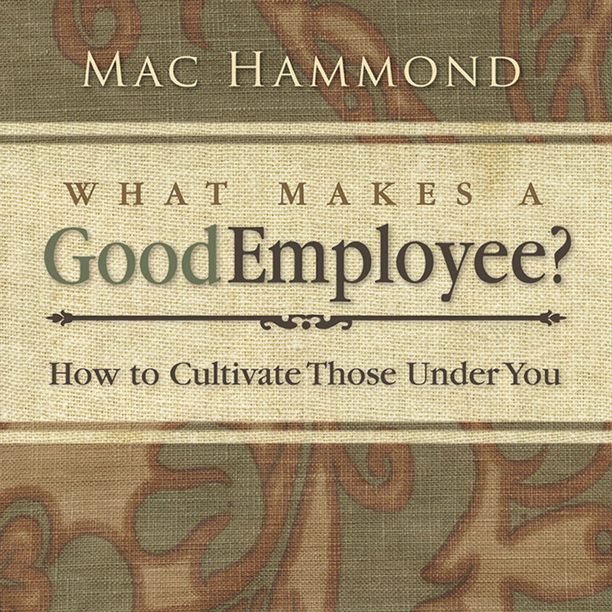 mac hammond what makes a good employee whatmakesagoodemployee
